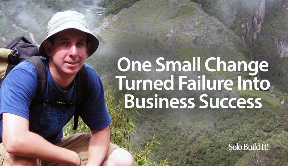 This One Small Change Turned Failure into Online Business Success – Solo Build It! Blog – Proven Real-World Advice for Solopreneurs